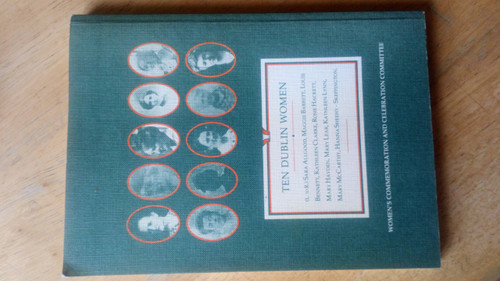 Ten Dublin Women - Women's Commemoration and Celebration Committee 1991, History of Women in Irish Society