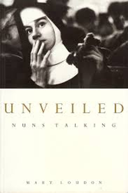 Loudon, Mary / Unveiled : Nuns Talking (Large Paperback)