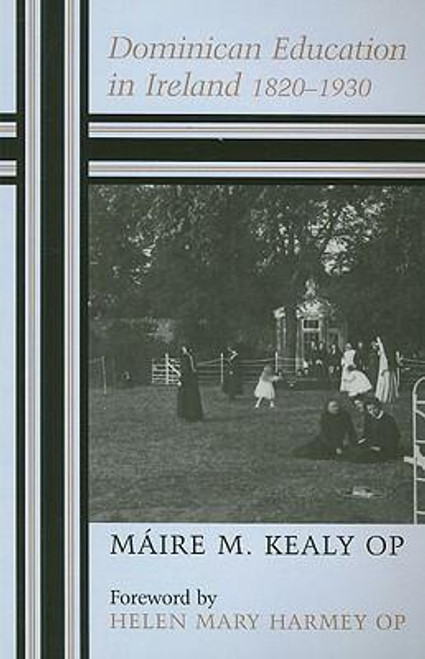 Kealy, Sr. Marie / Dominican Education in Ireland 1820-1930 (Large Paperback)