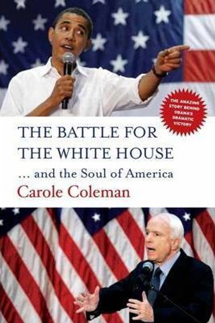 Coleman, Carole / The Battle for the White House : .. and the Soul of America (Large Paperback)