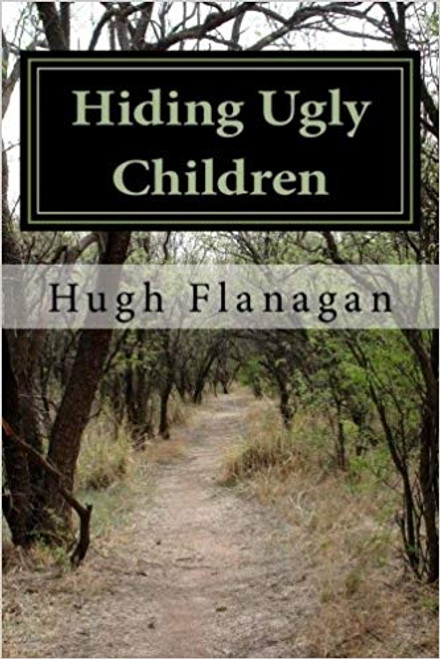Flanagan, Hugh / Hiding Ugly Children (Large Paperback)