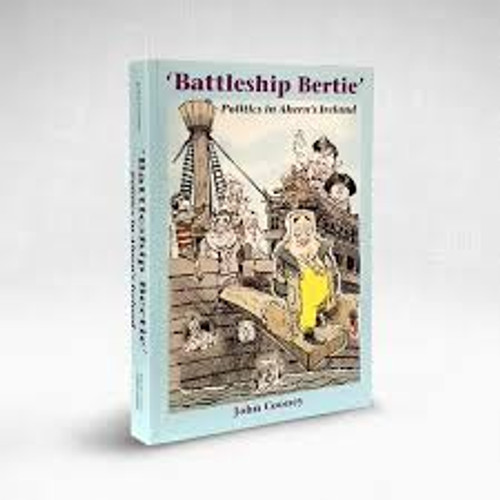 Cooney, John / Battleship Bertie : Politics in Ahern's Ireland (Large Paperback)
