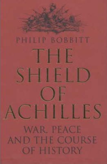 Bobbitt, Philip - The Shield of Achilles : War, Peace and the Course of History Hb uk 1st Ed