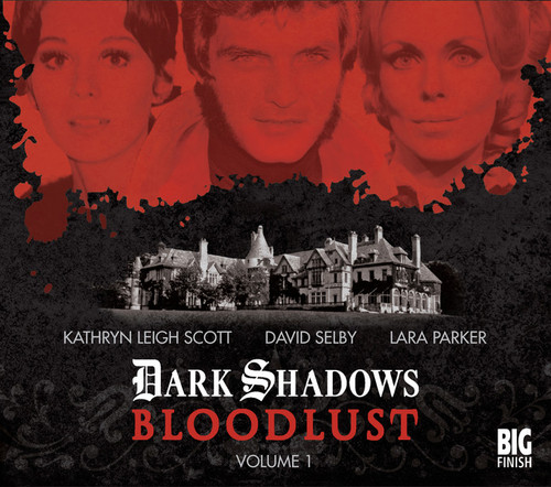 Dark Shadows: Bloodlust Vol 1 (Episodes 1-6) from Big Finish
