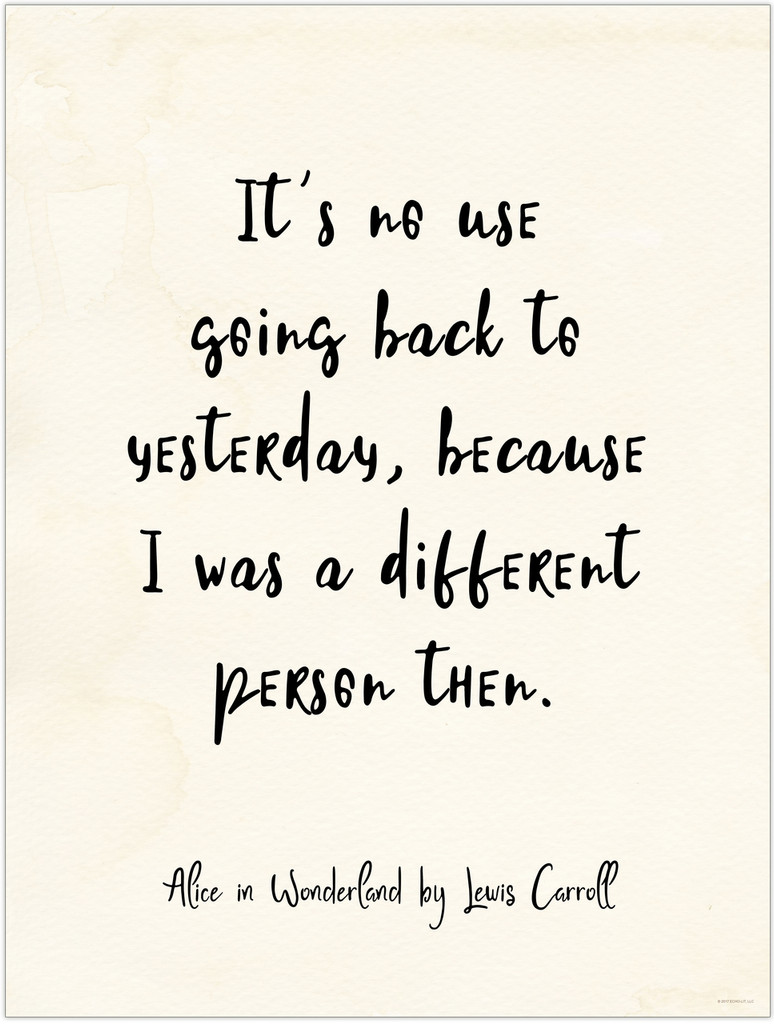 It`s No Use Going Back to Yesterday - Alice in Wonderland Quote Poster for Classroom, Library, Home, or Dorm.