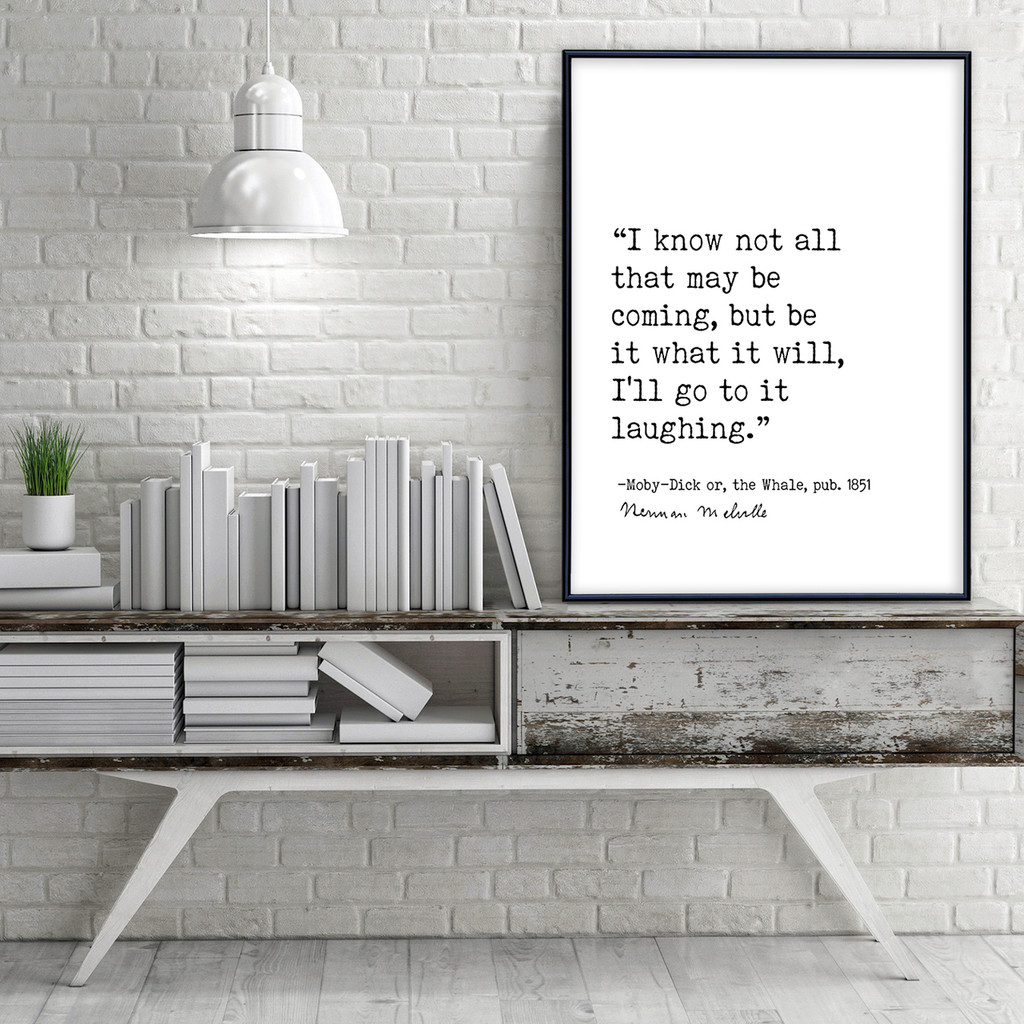 I Know Not All That May Be Coming, But Be it What it Will- Herman Melville, Moby Dick, Author Signature Literary Fine Art Print for Home, Office or School