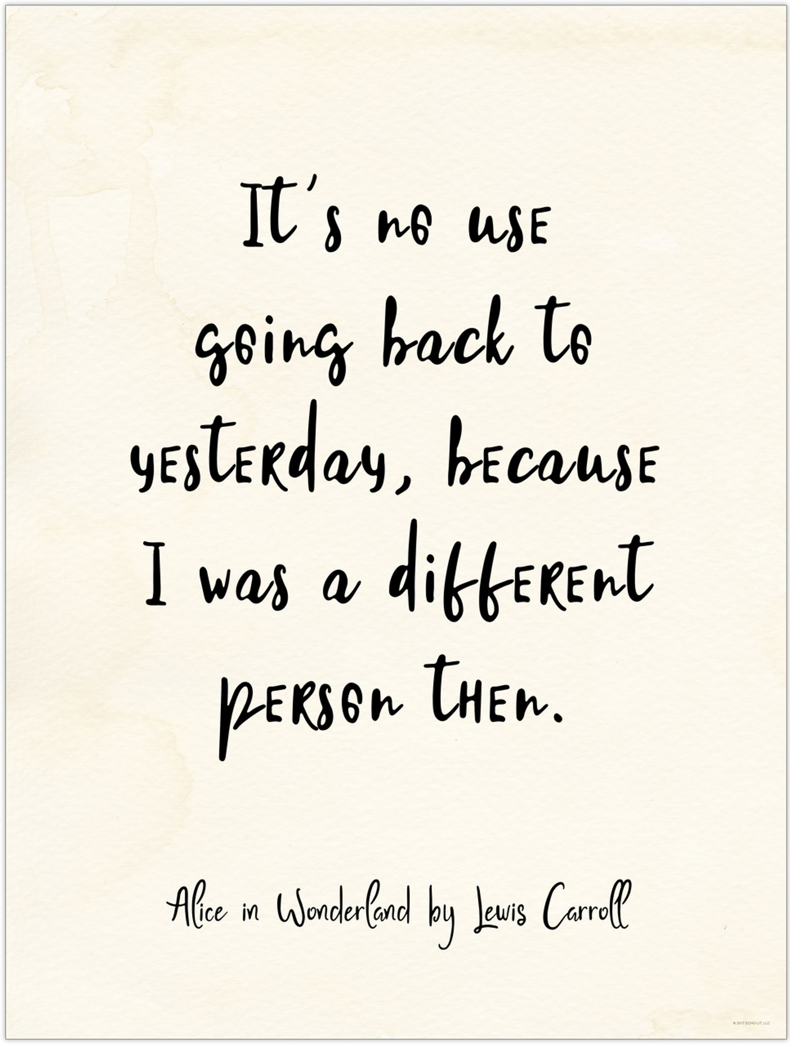 Alice In Wonderland Quote It`s No Use Going Back To Yesterday  Alice In Wonderland Quote