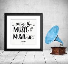 You Are The Music T.S. Eliot Quote  Art Print. Musical Literary Inspirational Print For Home or Office