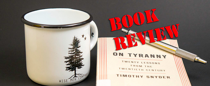 Book Review: On Tyranny: Twenty Lessons from the Twentieth Century by Timothy Snyder
