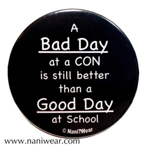 Convention Button: Bad Day @ Con Better than Good Day @ School