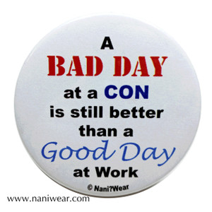Convention Button: Bad Day @ Con Better than Good Day @ Work