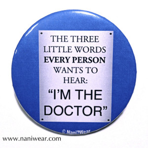 Doctor Who Inspired Button: 3 Little Words Every Person Wants