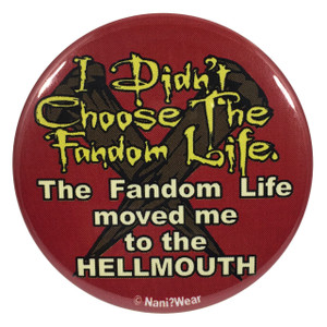 Buffy the Vampire Slayer 2.25 Inch Geek Button I Didn't Choose the Fandom Life