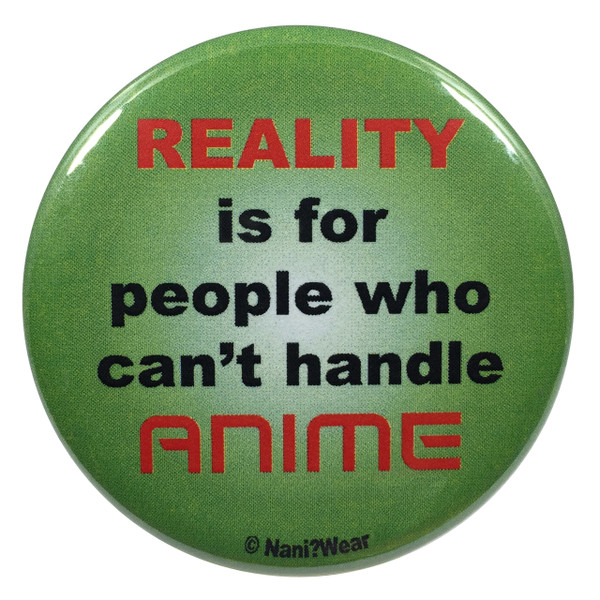 Anime Button: Reality is for People Who Can't Handle Anime