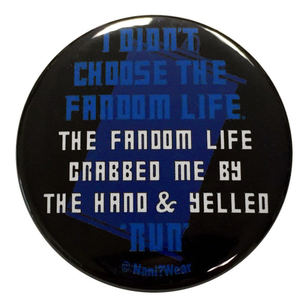 Doctor Who Inspired Button: I Didn't Choose the Fandom Life