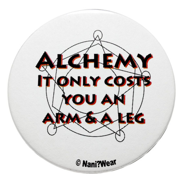 Fullmetal Alchemist Inspired Button: Costs you an Arm & a Leg