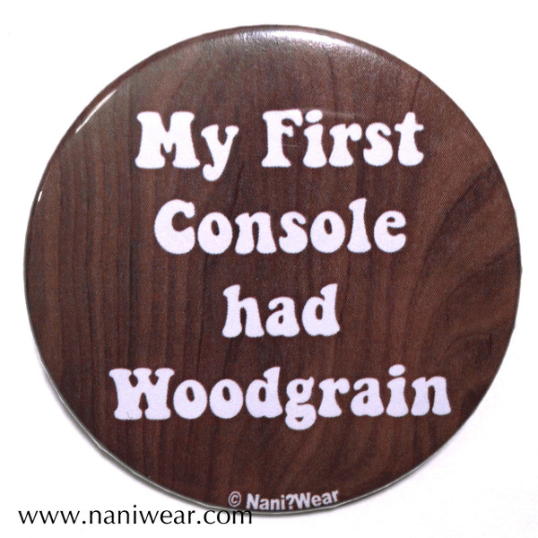 Gamer Button: My First Console had Woodgrain