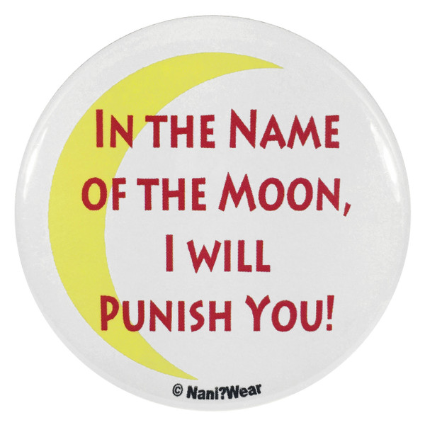 Sailor Moon In the Name of the Moon I Will Punish You Button