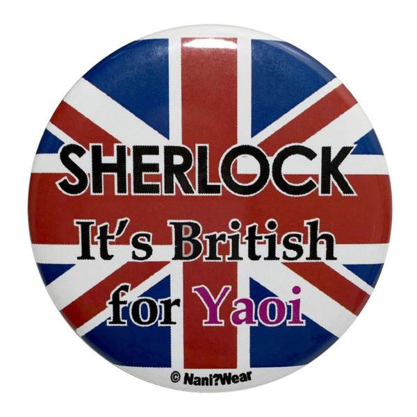 Sherlock Inspired Button: Sherlock It's British for Yaoi