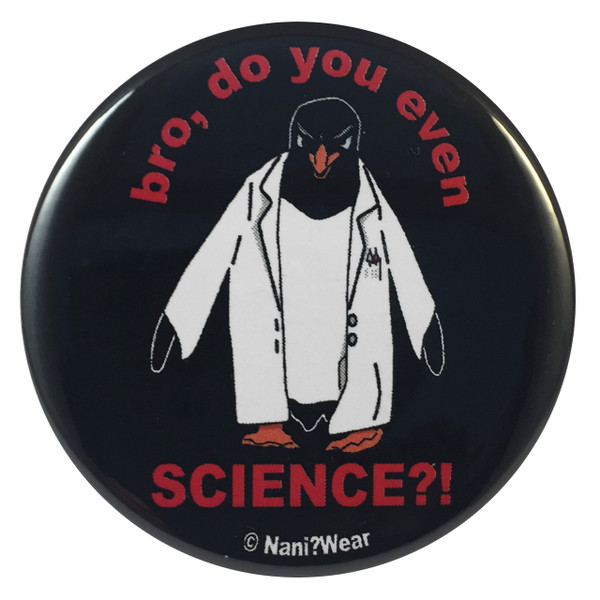 Angry Science Penguin 2.25 Inch Geek Button Bro Do You Even Science?