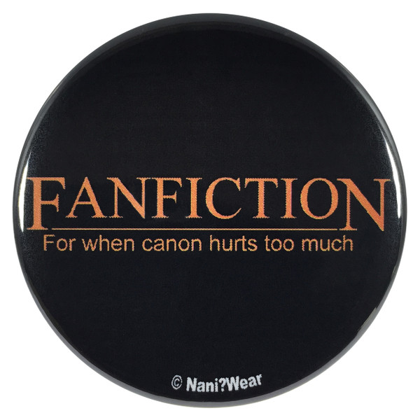 Fanfiction 2.25 Inch Button for When Canon Hurts Too Much