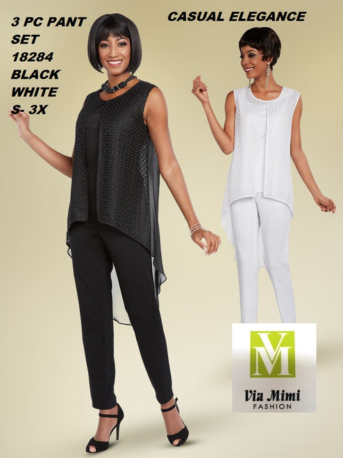 CASUAL ELEGANCE  STYLE #18284 -3 PC  PANT SET  COLOR: BLACK, WHITE  SIZE: S-3X  FOR MORE IMFORMATION AND PRICE PLEASE GIVE US A CALL   WE BEAT  ALL PRICES !!!!  VIA MIMI FASHION  1333 S. SANTEE ST.  LA,CA.90015  TEL: (213)748-MIMI (6464)  FAX: (213)749-MIMI (6464)  E-Mail: mimi@viamimifashion.com  http://viamimifashion.com  https://www.facebook.com/viamimifashion    https://www.instagram.com/viamimifashion  https://twitter.com/viamimifashion