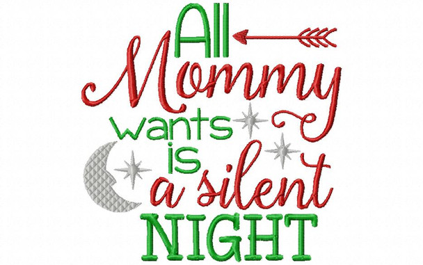 All Mommy Wants for Christmas Is a Silent Night Funny Christmas Machine Embroidery Design 4X4, 5X7 & 6X10