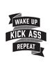 Wake up, Kick Ass, Repeat. in Black. » Fun art print!