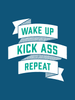 Wake up, Kick Ass, Repeat. in Blue. »  Awesome art print!