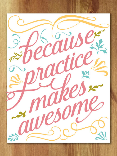 Because Practice Makes Awesome, multicolor art print.
