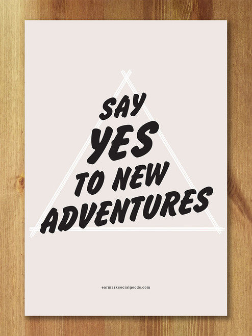 Always say YES! Great print.