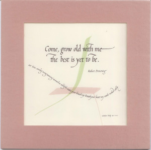 "Calligraphic Quotation - ""Come Grow Old With Me"""