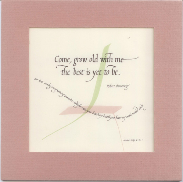 """Calligraphic Quotation - """"Come Grow Old With Me"""""""