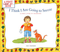 I Think I Am Going to Sneeze!-A First Look at Allergies (Paperback)