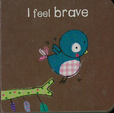 I Feel Brave (Chunky Board Book) 3 x 3 x .5 inches