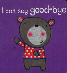 I Can Say Good-Bye (Chunky Board Book) 3 x 3 x .5 inches