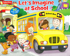 Let's Imagine at School: Fisher Price Little People Lift-a-Flap (Board Book)
