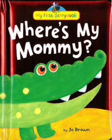Where's My Mommy: My First Storybook (Padded Hardcover)