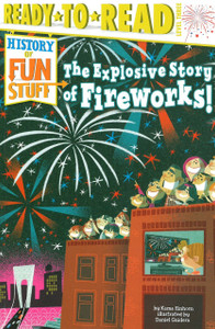 The Explosive Story of Fireworks!: Ready To Read Level 3 (Paperback)