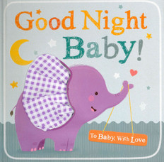 Good Night Baby! To Baby, With Love (Board Book)