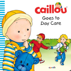 Caillou Goes to Day Care (Board Book)