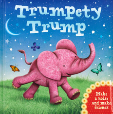 Trumpety Trump: Make a Noise and Make Friends (Padded Board Book)