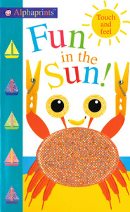 Fun in the Sun!   Alphaprints Touch and Feel (Board Book)