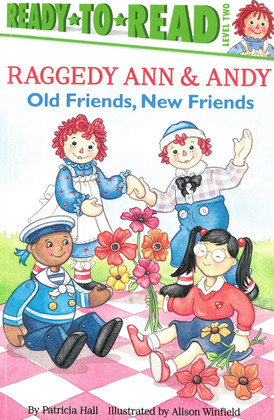 Old Friends, New Friends: Raggedy Ann & Andy Ready-To-Read Level 2 (Paperback)