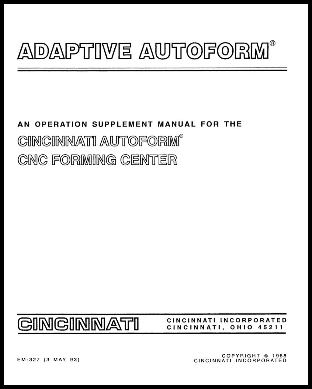 EM-327 (3 MAY 93) Adaptive AUTOFORM, An Operation Supplement Manual for the CINCINNATI AUTOFORM CNC Forming Center
