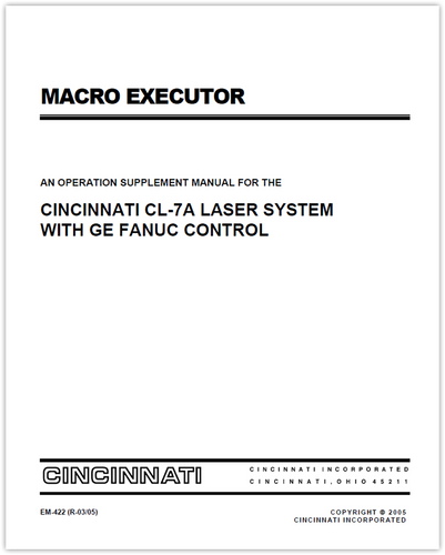 EM-422 (R-03-05) Macro Executor - An Operation Supplement Manual For The CINCINNATI CL-7A Laser System with Ge Fanuc Control