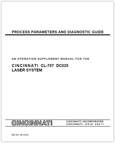 EM-461 (R-10-03)  Process Parameters & Diagnostics Guide - An Operation Supplement Manual for the CINCINNATI CL-707 DC025 Laser System