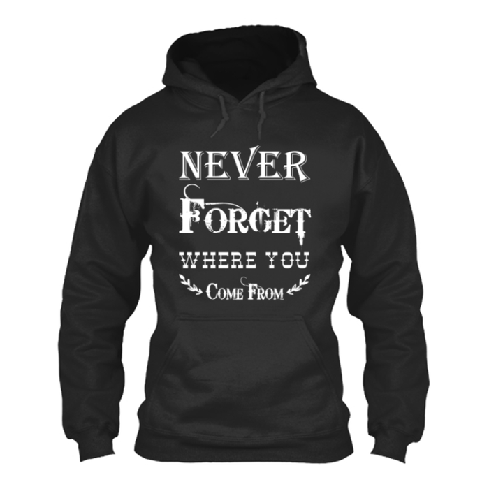 Women'S Never Forget Where You Come From - Hoodie
