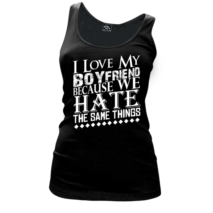 Women'S I Love My Boyfriend Because We Hate The Same Things - Tank Top