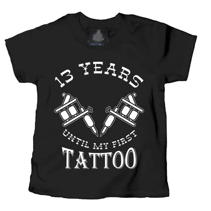 Kids 13 Years Until My First Tattoo - Tshirt